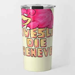 live slow. die whenever. Travel Mug