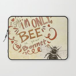 Say I'm the only Bee in Your Bonnet Laptop Sleeve