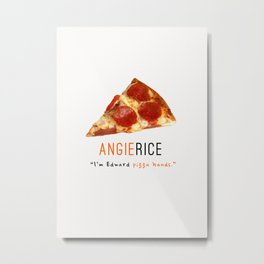 Angie Rice Pizza Hands | OITNB Metal Print