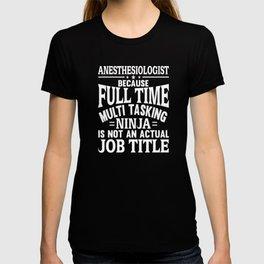 Anesthesiologist Because Ninja Isn't A Job Title T-Shirt T-shirt