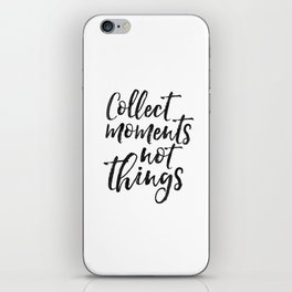 FAMILY WALL DECOR, Collect Moments Not Things,Family Sign,Wedding Quote,Anniversary Print,Enjoy The iPhone Skin