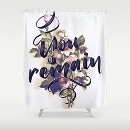 You Remain Shower Curtain