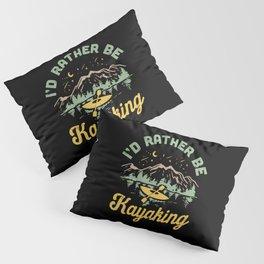I'd Rather Be Kayaking Pillow Sham