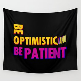 Be optimistic. Be patient. A PSA for stressed creatives Wall Tapestry