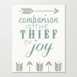 Comparison is the Thief of Joy Canvas Print
