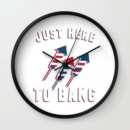 """""""Just Here To Bang"""" Nice American Flag Shirt Theme With A Illustration Of Fireworks T-shirt Design Wall Clock"""