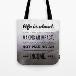 Life is about making an impact, not making an income Tote Bag
