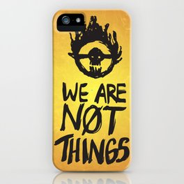 WE ARE NOT THINGS iPhone Case