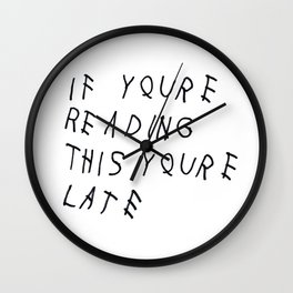 If You're Reading This You're Late Wall Clock