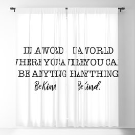 In a world where you can be anything, be kind. Blackout Curtain