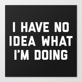 No Idea What I'm Doing Funny Quote Canvas Print