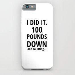 100 Pounds Down And Counting   Weight Loss Gift iPhone Case