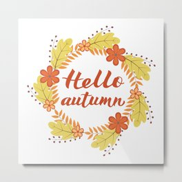 Hello Autumn written with brush pen in Wreath with colorful leaves and flowers. Metal Print