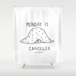 Monday is Cancelled Shower Curtain