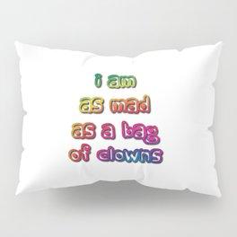 I am as Mad as a Bag of Clowns Pillow Sham