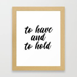 To Have And To Hold, Typography, Inspirational Quote, Motivational Quote, Modern Art, Inspiring, Art Framed Art Print