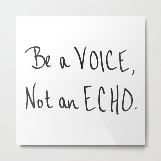 Be a Voice, Not an Echo. Quote Metal Print