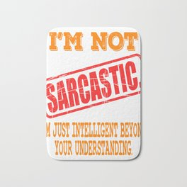 """I'm Not Sarcastic I'm Just Intelligent"" tee design for gifted person like you!Mock your friends now Bath Mat"