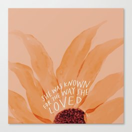 She Was Known For The Way She Loved Canvas Print