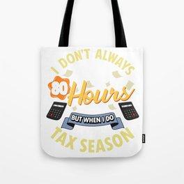 I Don't Always Work 80 Hour Weeks But Tax Season Tote Bag