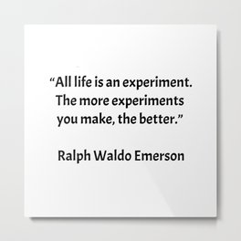 """""""All life is an experiment. The more experiments you make, the better."""" – Ralph Waldo Emerson Metal Print"""