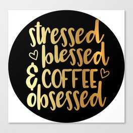 Stressed, Blessed & Coffee Obsessed Canvas Print