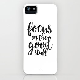 PRINTABLE Art, Focus On The Good Stuff,Motivational Quote,Black And White,Office Decor,workout Quote iPhone Case