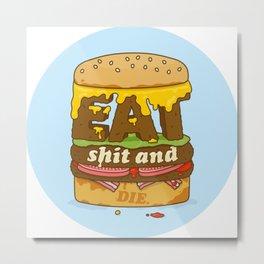 Eat Shit and Die Metal Print