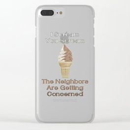 I Scream, You Scream, the Neighbors are Getting Concerned Clear iPhone Case