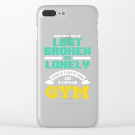 Whenever youre lost broken or lonley there is only hope and its called gym Clear iPhone Case