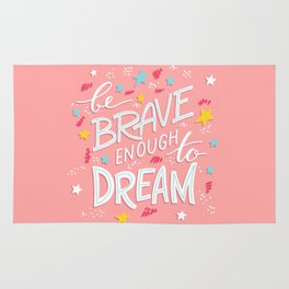 Be Brave Enough To Dream Rug