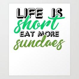 Life is short, eat more sundaes 3 Art Print