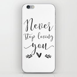 PRINTABLE WALL ART, Never Stop Loving You, Love Sign,Love Quote,Gift For Her,Boyfriend Gift iPhone Skin