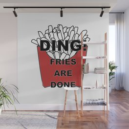 Fries Are Done Wall Mural