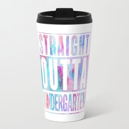 STRAIGHT OUTTA KINDERGARTEN FUNNY Travel Mug