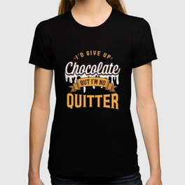 I'd Give Up Chocolate But I'm Not A Quitter Funny Chocolate Lover Gift T-shirt