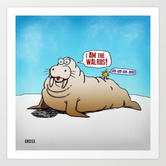 I AM the walrus! Art Print
