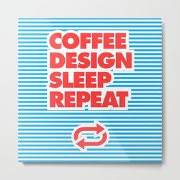 Coffee, Design, Sleep, Repeat, Metal Print