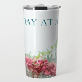 One Day at a Time Fence Flowers Travel Mug