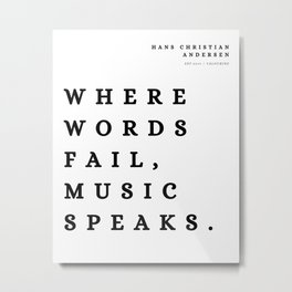 1 | Hans Christian Andersen Quotes   Where words fail, music speaks. Metal Print