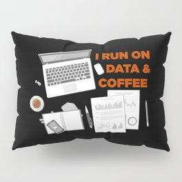 I Run On Data And Coffee Pillow Sham