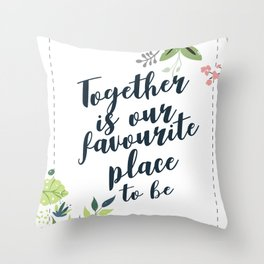 Together is our favourite place to be Quote with flowers Throw Pillow