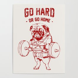 Go Hard Or Go Home Pug In Red Poster