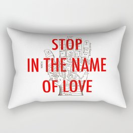 stop in the name of love Rectangular Pillow