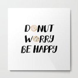 Donut Worry Be Happy (Black) Metal Print