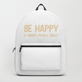 Be Happy it Drives People Crazy Backpack