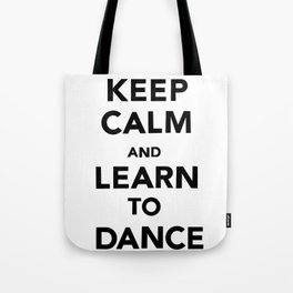 Keep Calm and Learn to Dance Tote Bag