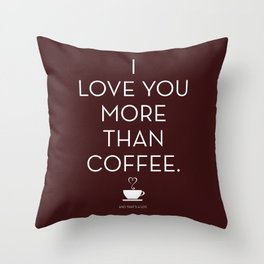 I Love You More Than Coffee - and that's a lot. Dark Brown Throw Pillow