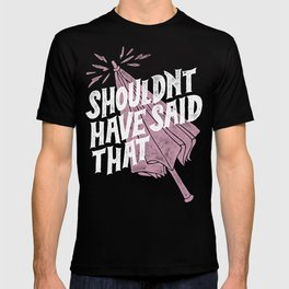 Shouldnt have said that T-shirt