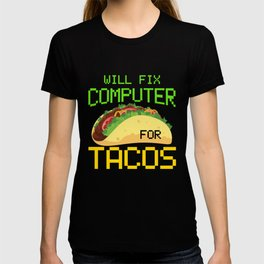 Will Fix Computer For Tacos, Computer Repair, Computer Tech, Computer Programmer T-shirt